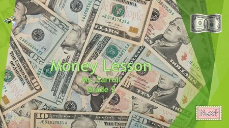 "pennynickeldimequarter $1.00$5.00$10.00$20.00 Click on the money to learn more about it! Click on the ""Next"" button to test what you've learned!"