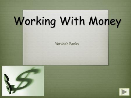 Working With Money Yorubah Banks.  Content Area: Mathematics  Grade Level: Grade 2  Summary: The purpose of this power point is to give the students.