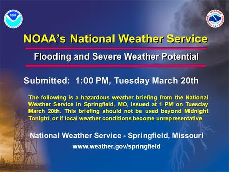 NOAA's National Weather Service Flooding and Severe Weather Potential National Weather Service - Springfield, Missouri www.weather.gov/springfield The.