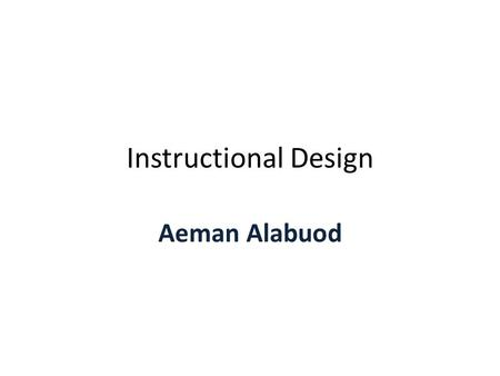Instructional Design Aeman Alabuod. Instructional Design instructional Design (also called Instructional Systems Design (ISD)) is the practice of creating.