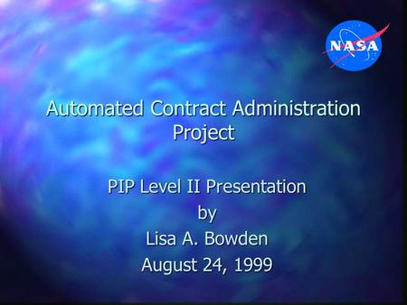 Automated Contract Administration Project PIP Level II Presentation by Lisa A. Bowden August 24, 1999.