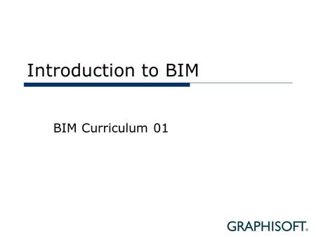 Introduction to BIM BIM Curriculum 01.