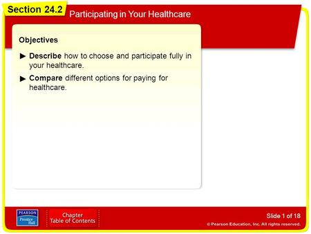 Section 24.2 Participating in Your Healthcare Slide 1 of 18 Objectives Describe how to choose and participate fully in your healthcare. Compare different.