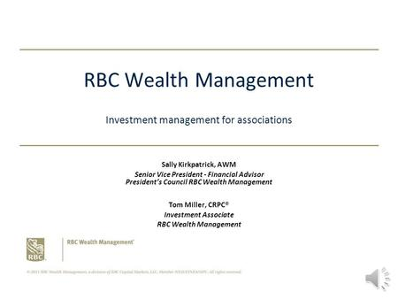 RBC Wealth Management Investment management for associations Sally Kirkpatrick, AWM Senior Vice President - Financial Advisor President's Council RBC Wealth.