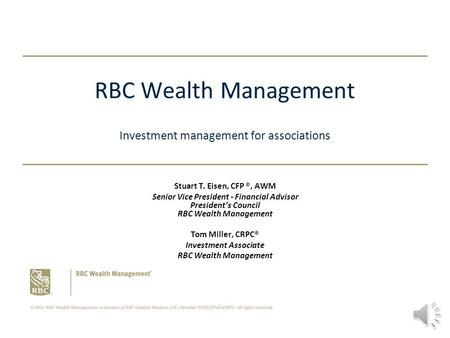 RBC Wealth Management Investment management for associations Stuart T. Eisen, CFP ®, AWM Senior Vice President - Financial Advisor President's Council.