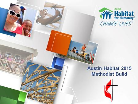 Austin Habitat 2015 Methodist Build. austinhabitat.org Austin Habitat for Humanity was founded in 1985 – 30 years ago – as an affiliate of Habitat for.