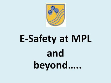 E-Safety at MPL and beyond…... What are the risks our children face? Understanding the potential risks and encouraging safe and responsible use of the.