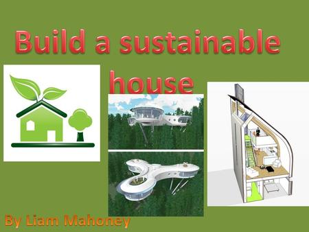 What Am I Doing? For the collaborative unit I chose number two, which is to design a house that is green and sustainable. I have designed an actual 3d.