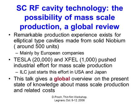 D.Proch, Thin film Workshop, Legnaro, Oct. 9-12. 2006 SC RF cavity technology: the possibility of mass scale production, a global review Remarkable production.