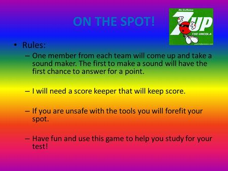 ON THE SPOT! Rules: – One member from each team will come up and take a sound maker. The first to make a sound will have the first chance to answer for.