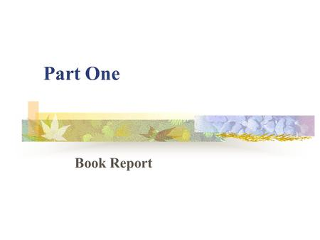 Part One Book Report. I. The Book Report Teachers who want to know whether their students have read the books assigned and how well they understand those.
