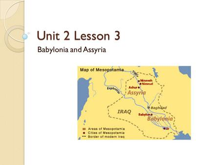 Unit 2 Lesson 3 Babylonia and Assyria.