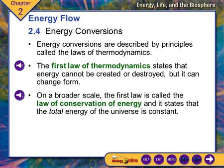 2.4 Energy Conversions 1 Energy conversions are described by principles called the laws of thermodynamics. Energy Flow 2.4 Energy Conversions The first.