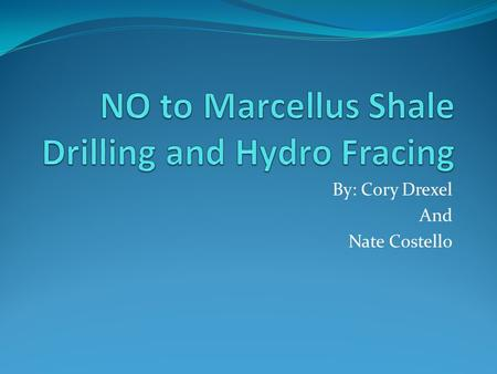 By: Cory Drexel And Nate Costello. Marcellus Basic Facts The Marcellus Shale formation is located in Eastern North America. The Geological formation gets.