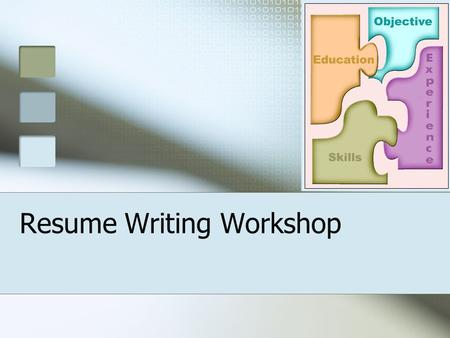 Resume Writing Workshop. I was born in a log cabin on a beautiful lake….. Rule Number 1 A resume is NOT a life history!