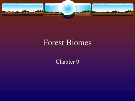 Forest Biomes Chapter 9.
