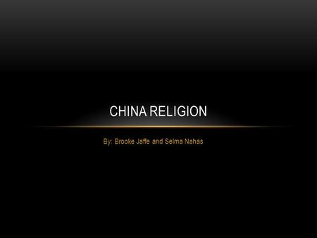 By: Brooke Jaffe and Selma Nahas CHINA RELIGION. Chinese religion goes back before the year zero. In China they have three main religions, Buddhism, Taoism,