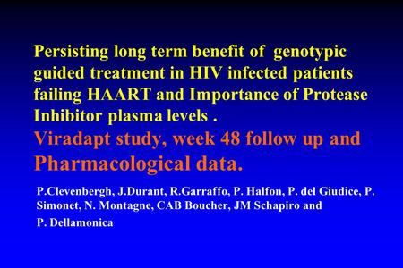 Persisting long term benefit of genotypic guided treatment in HIV infected patients failing HAART and Importance of Protease Inhibitor plasma levels. Viradapt.
