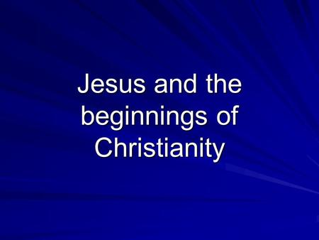 Jesus and the beginnings of Christianity. I.Jesus of Nazareth A. Preached for only about 3 years B. Spoke about a relationship with God rather than.