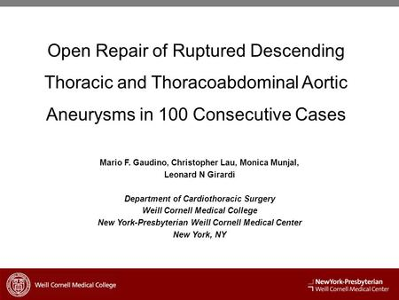 Open Repair of Ruptured Descending Thoracic and Thoracoabdominal Aortic Aneurysms in 100 Consecutive Cases Mario F. Gaudino, Christopher Lau, Monica Munjal,