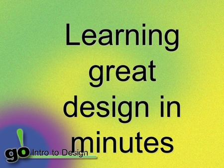 Intro to Design Learning great design in minutes.