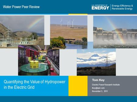 1 | Program Name or Ancillary Texteere.energy.gov Water <strong>Power</strong> Peer Review Quantifying the Value of Hydropower in the Electric Grid Tom Key Electric <strong>Power</strong>.