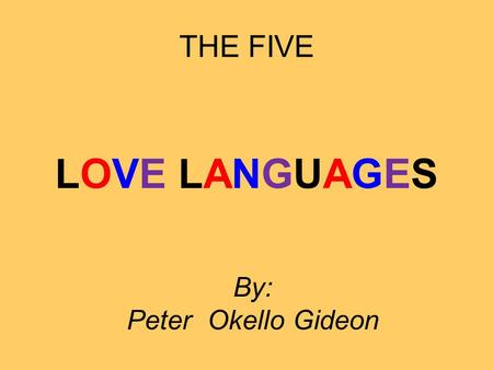 THE FIVE LOVE LANGUAGES By: Peter Okello Gideon. Marriage is a journey…....through different places, terrain, seasons, etc Children Friends In - Laws.