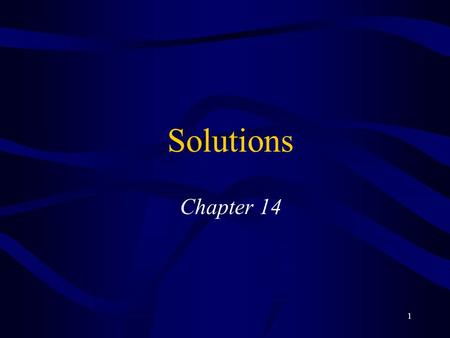 "1 Solutions Chapter 14. 2 Solutions Solutions are homogeneous mixtures Solute is the dissolved substance –Seems to ""disappear"" or ""Takes on the state"""
