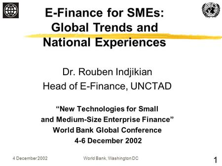 "4 December 2002World <strong>Bank</strong>, Washington DC E-Finance for SMEs: Global Trends and National Experiences 1 Dr. Rouben Indjikian Head of E-Finance, UNCTAD ""New."