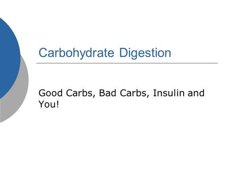 Carbohydrate Digestion Good Carbs, Bad Carbs, Insulin and You!