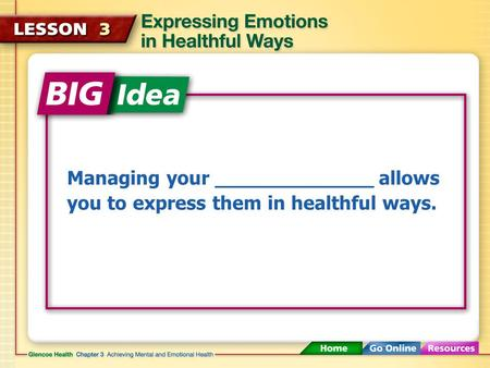 Managing your _____________ allows you to express them in healthful ways.