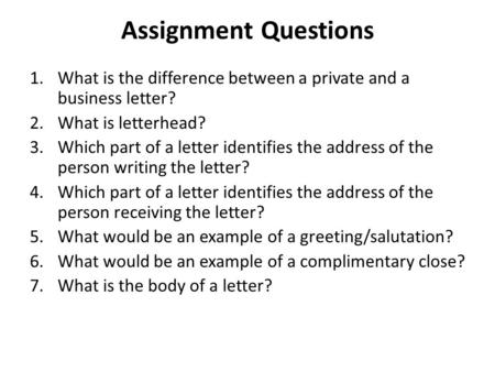 Assignment Questions What is the difference between a private and a business letter? What is letterhead? Which part of a letter identifies the address.