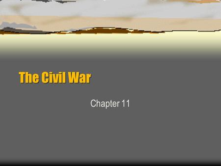 The Civil War Chapter 11. North v. South Advantages  Population North 21.5 mill. v. South 9 mill.  Railroads 21,700 miles v. 9,000 miles  Factories.