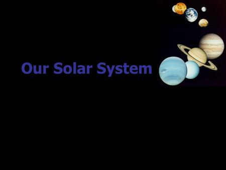 Our Solar System BIRTH OF SOLAR SYSTEM  ndGc  ndGc A BRIEF GLANCE