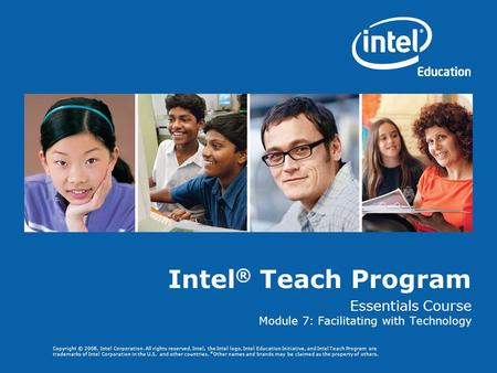 Copyright © 2008, Intel Corporation. All rights reserved. Intel, the Intel logo, Intel Education Initiative, and Intel Teach Program are trademarks of.