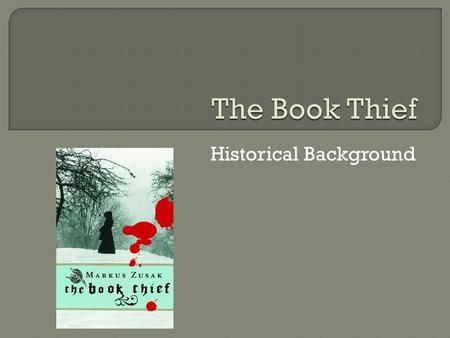 Historical Background.  In order to get the most out of reading The Book Thief, you really need to understand the historical background to the novel.