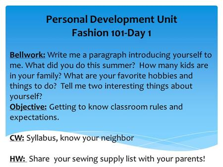Personal Development Unit Fashion 101-Day 1 Bellwork: Write me a paragraph introducing yourself to me. What did you do this summer? How many kids are in.