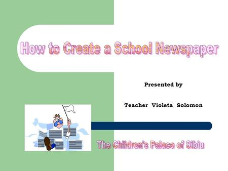 Presented by Teacher Violeta Solomon. Today writing or editing a newsletter or newspaper can be accomplished much more easily and with less expense than.