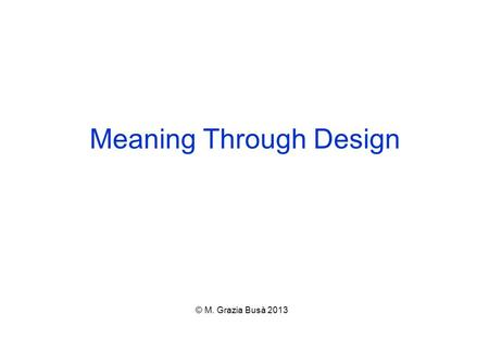 Meaning Through Design © M. Grazia Busà 2013. Functions of design  Attracts audiences  Guides readers through the publication  Communicates how to.