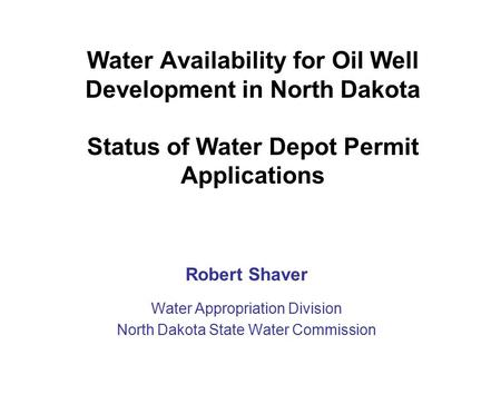Water Availability for Oil Well Development in North Dakota Status of Water Depot Permit Applications Robert Shaver Water Appropriation Division North.
