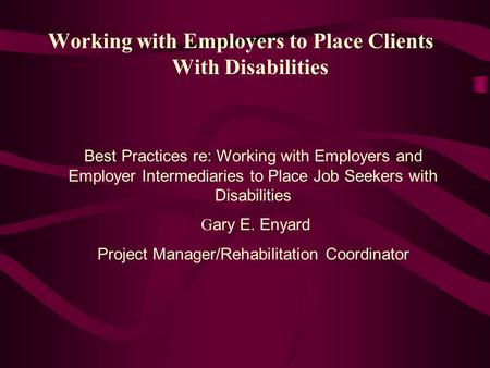 Working with Employers to Place Clients With Disabilities Best Practices re: Working with Employers and Employer Intermediaries to Place Job Seekers with.