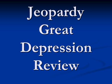 Jeopardy Great Depression Review. Jeopardy Causes Life During New Deal Leadership Potpourri 100 200 500 400 300 200 300 400 500.