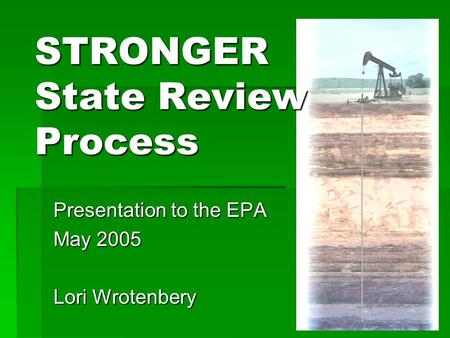 STRONGER State Review Process Presentation to the EPA May 2005 Lori Wrotenbery.