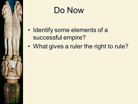 Do Now Identify some elements of a successful empire?Identify some elements of a successful empire? What gives a ruler the right to rule?What gives a ruler.