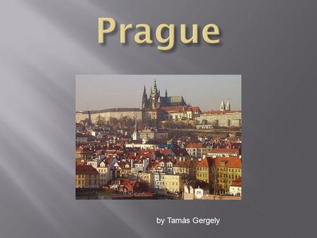 By Tamás Gergely.  Prague is the capital and largest city of the Czech Republic. It is the fourteenth-largest city in the European Union. It is also.