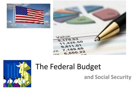 The Federal Budget and Social Security. Key Terms BUDGET : a financial plan for the use of money, personnel, and property The federal budget for 2016.