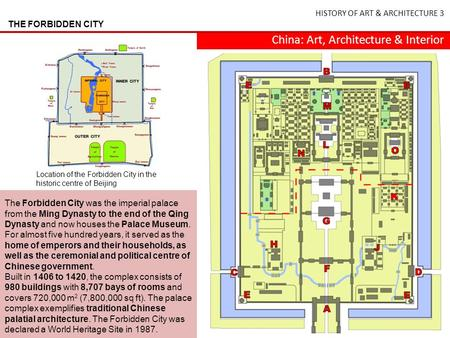 HISTORY OF ART & ARCHITECTURE 3 China: Art, Architecture & Interior THE FORBIDDEN CITY Location of the Forbidden City in the historic centre of Beijing.