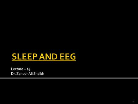 Lecture – 14 Dr. Zahoor Ali Shaikh 1. What is Sleep ?  Sleep is a state when person is not aware of surrounding. Sleep is active process. It consist.