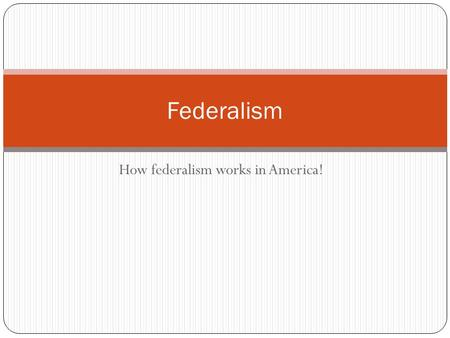 How federalism works in America! Federalism. © EMC Publishing, LLC Federalism = A political system in which power is divided between national and state.