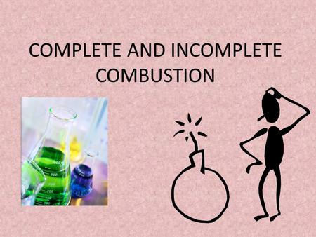 COMPLETE AND INCOMPLETE COMBUSTION. COMPLETE COMBUSTION In a combustion reaction, oxygen combines with another substance and releases energy in the form.